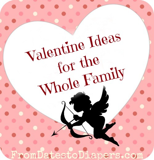 Valentine Ideas For The Whole Family